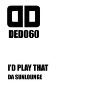 Da Sunlounge - I'd Play That (Original [Explicit])