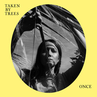 Taken By Trees - Once