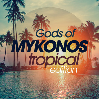 Various Artists - Gods of Mykonos Tropical Edition