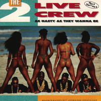 The 2 Live Crew - As Nasty As They Wanna Be (Explicit)