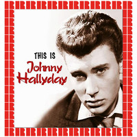 Johnny Halliday - This Is Johnny Halliday (Hd Remastered Edition)