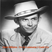 Hank Williams - I'm So Lonesome I Could Cry