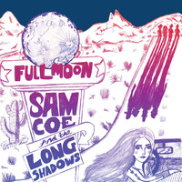 Sam Coe & The Long Shadows - Full Moon