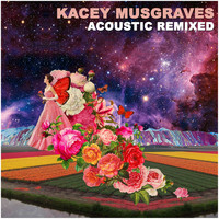 Kacey Musgraves - Acoustic Remixed