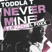Toddla T - Never Mine