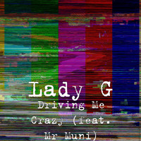 Lady G - Driving Me Crazy (Explicit)