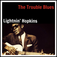Lightnin' Hopkins - The Trouble Blues