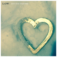 Low - Let's Stay Together