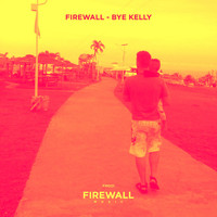 Firewall - Bye Kelly