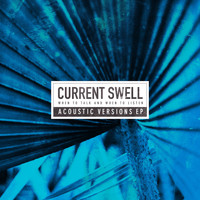 Current Swell - When to Talk and When to Listen (Acoustic Versions)