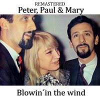 Peter, Paul & Mary - Blowin' in the Wind (Remastered)
