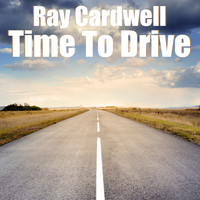 Ray Cardwell - Time To Drive