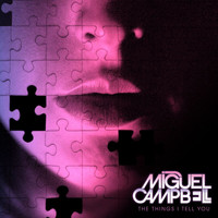 Miguel Campbell - The Things I Tell You
