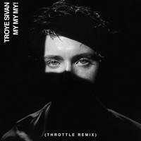 Troye Sivan - My My My! (Throttle Remix)