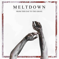 Meltdown - From This Day to the Grave