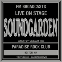 Soundgarden - Live On Stage FM Broadcasts - Paradise Rock Club 21st January 1990
