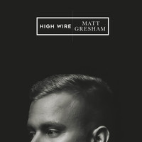 Matt Gresham - High Wire