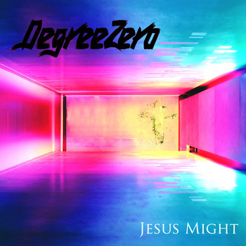 Degreezero - Jesus Might
