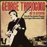 George Thorogood And The Destroyers - Live at the Aladdin Theater, Las Vegas 2nd Dec 1993 - Remastered