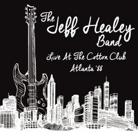 The Jeff Healey Band -  Live at the Cotton Club, Atlanta '88