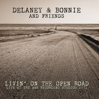 Delaney & Bonnie And Friends -  Livin' On The Open Road: Live at the A&R Recording Studios 1971