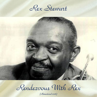 Rex Stewart - Rendezvous With Rex (Remastered 2018)