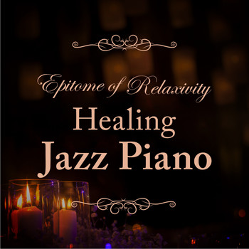 Relaxing BGM Project - Epitome of Relaxivity - Healing Jazz Piano