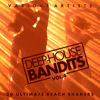 Various Artists - Deep-House Bandits, Vol. 4 (30 Ultimate Beach Shakers)