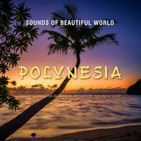 Sounds of Beautiful World - Ocean Waves: Polynesia (Nature Sounds for Relaxation, Meditation, Healing & Sleep)