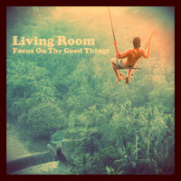 Living Room - Focus on the Good Things