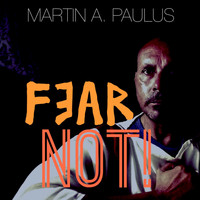 Martin Andreas Paulus - Fear Not