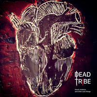 Dead Tribe - Blood, Violence and Other Cute Things