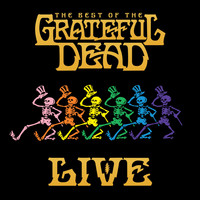 Grateful Dead - The Best Of The Grateful Dead Live (2018 Remaster)