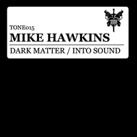 Mike Hawkins - Dark Matter / Into Sound