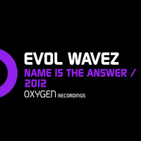 Evol Wavez - Name Is The Answer / 2012