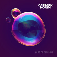 Carpark North - When We Were Kids