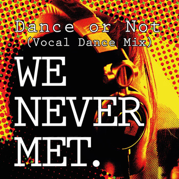 We Never Met - Dance or Not (Vocal Dance Mix)