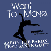 Aaron The Baron feat. Sanne Gutt - Want to Move