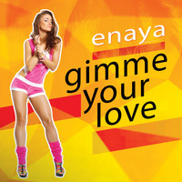 Enaya - Gimme Your Love