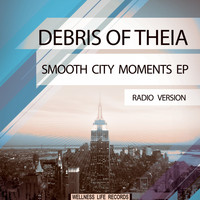 Debris of Theia - Smooth City Moments EP (Radio Version)