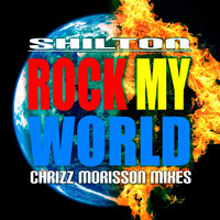 Shilton - Rock My World: Chrizz Morisson Mixes