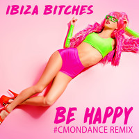 Ibiza Bitches - Be Happy (#cmondance Remix)