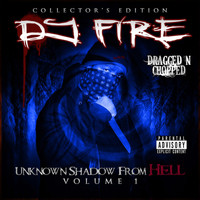 Dj Fire - Unknown Shadow From Hell Vol. 1 (Dragged N Chopped) (Explicit)