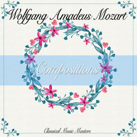 Wolfgang Amadeus Mozart - Compositions (Classics Collection) (Classics Collection)
