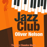 Oliver Nelson - Jazz Club (The Jazz Classics Music)