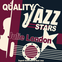 Julie London - Quality Jazz Stars (Superb Selection of Real Jazz)