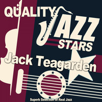 Jack Teagarden - Quality Jazz Stars (Superb Selection of Real Jazz)