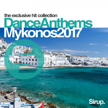 Various Artists - Sirup Dance Anthems Mykonos 2017