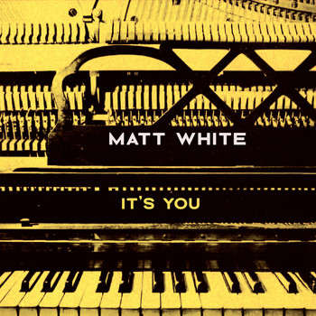 Matt White - It's You