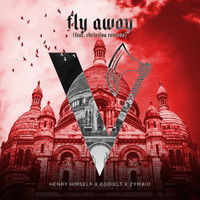 Henry Himself, EddieLT, Zymbio - Fly Away (feat. Christina Rotondo)